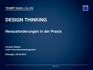 Design Thinking: Herausforderung in der Praxis - Präsentation v. Christof Siebert, Trumpf